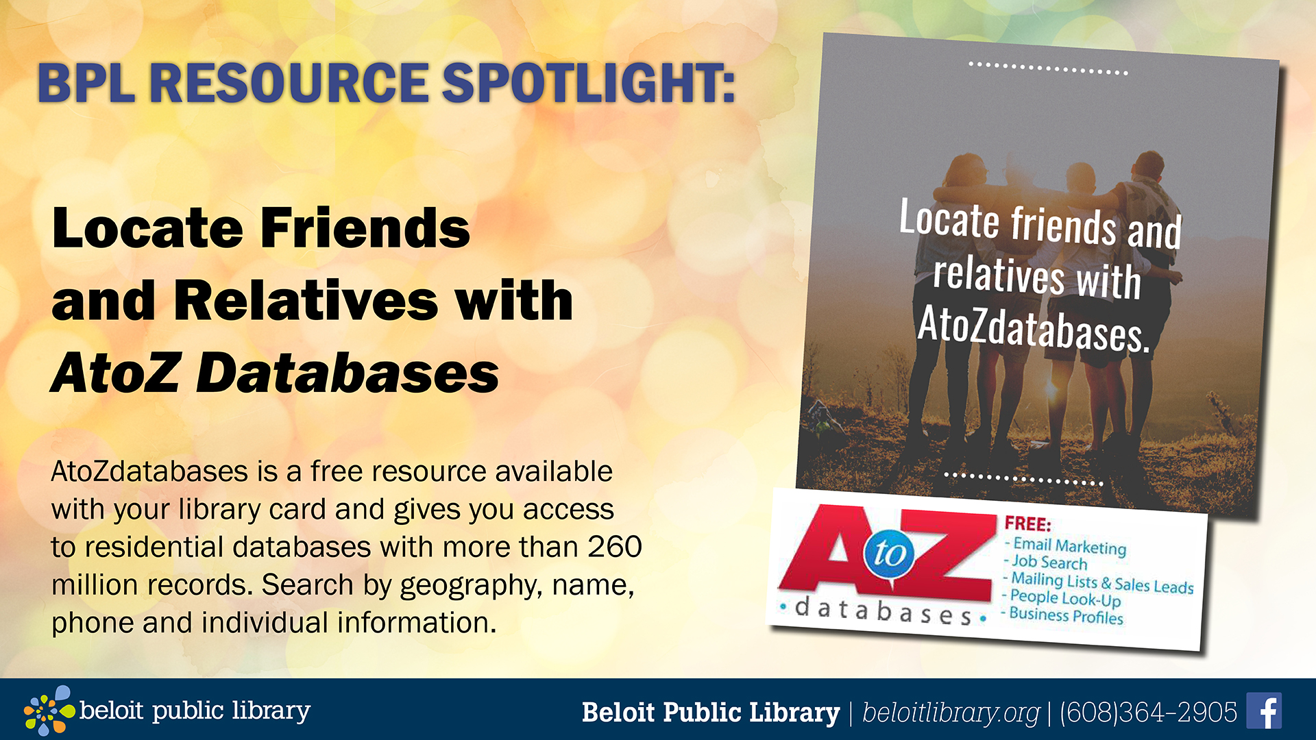 Locate Friends and Relatives with A to Z Databases. A to Z Databases is a free resource available with your library card and gives you access to residential databases with more than 260 million records. Search by geography, name, phone and individual information.