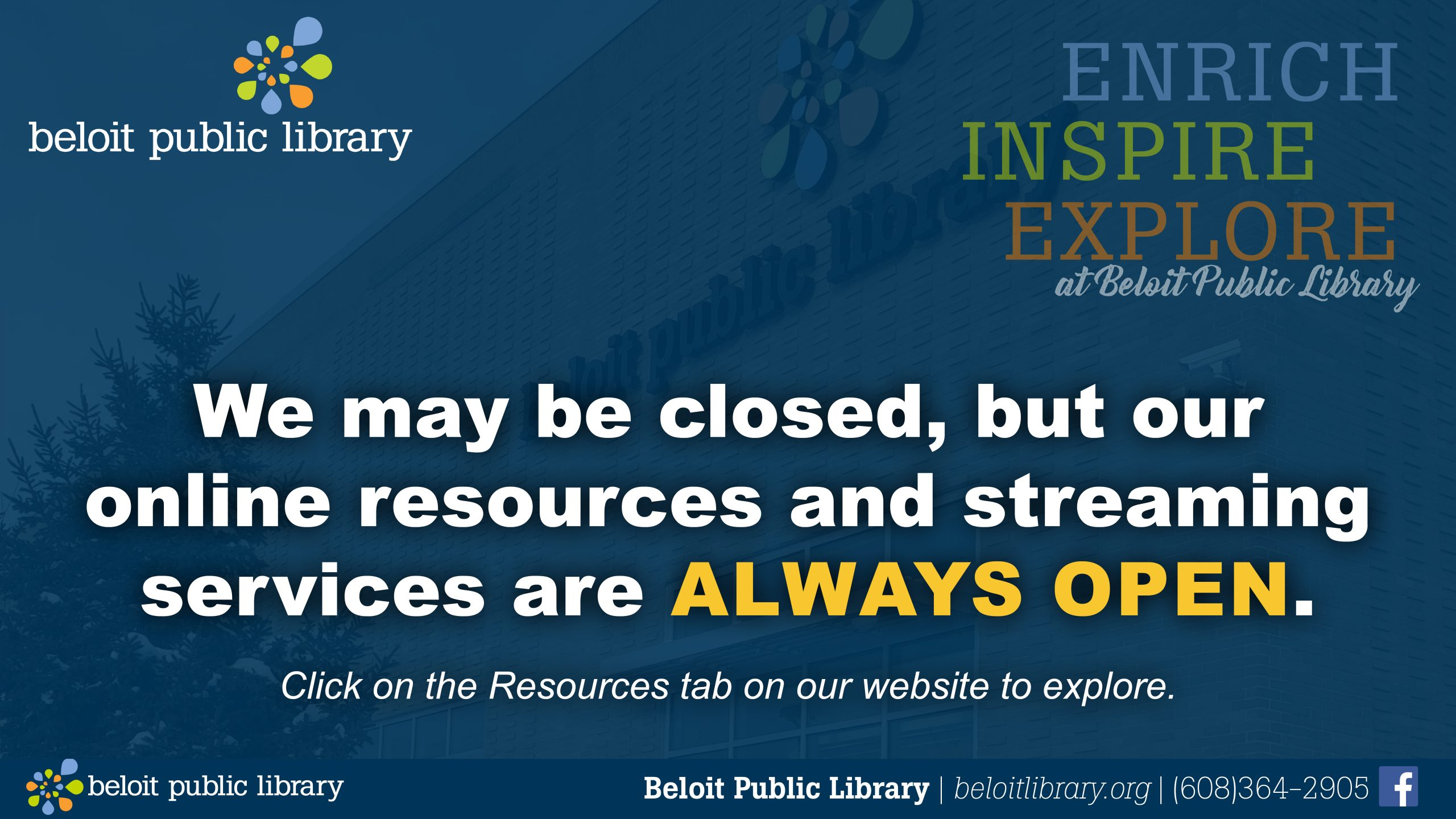 We may be closed, but our online resources and streaming services are always open. Click on the resources tab on our website to explore.